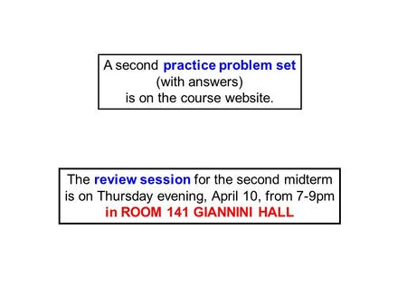 A second practice problem set (with answers) is on the course website. The review session for the second midterm is on Thursday evening, April 10, from.