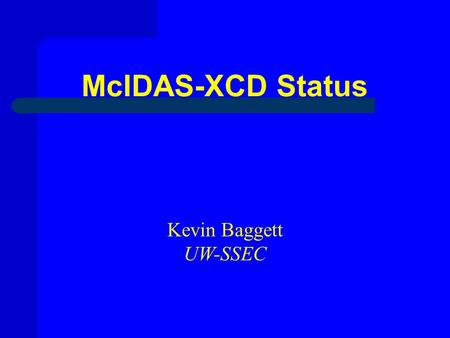 McIDAS-XCD Status Kevin Baggett UW-SSEC. McIDAS-XCD Update  McIDAS GRIB server has continued its stable performance following the -XCD 2006 release (-