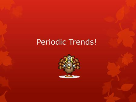 Periodic Trends!. Periodic Law  When elements are arranged in order of increasing atomic number, there is a periodic pattern in their physical and.