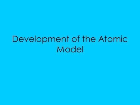 "Development of the Atomic Model. 400 B.C. – Democritus He thought atoms were ""un-cuttable"" Also atoms are hard small particles."