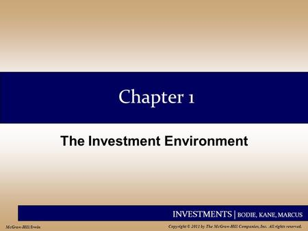 INVESTMENTS | BODIE, KANE, MARCUS Copyright © 2011 by The McGraw-Hill Companies, Inc. All rights reserved. McGraw-Hill/Irwin Chapter 1 The Investment Environment.