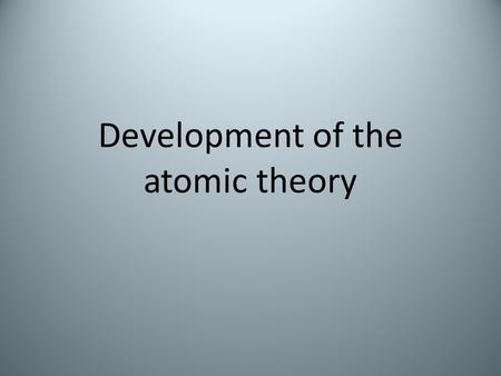 Development of the atomic theory. Important laws Law of conservation of mass – Mass is neither created or destroyed during ordinary chemical reactions.