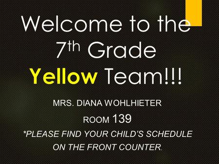 MRS. DIANA WOHLHIETER ROOM 139 *PLEASE FIND YOUR CHILD'S SCHEDULE ON THE FRONT COUNTER.