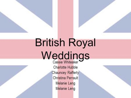 British Royal Weddings Cassie Whiteaker Charlotte Hubble Chauncey Rafferty Christina Perrault Melanie Leng.