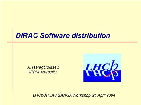 LHCb-ATLAS GANGA Workshop, 21 April 2004, CERN 1 DIRAC Software distribution A.Tsaregorodtsev, CPPM, Marseille LHCb-ATLAS GANGA Workshop, 21 April 2004.