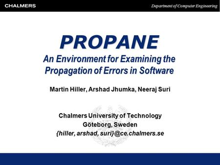 Department of Computer Engineering PROPANE An Environment for Examining the Propagation of Errors in Software Martin Hiller, Arshad Jhumka, Neeraj Suri.