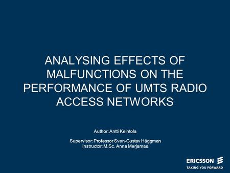 Slide title In CAPITALS 50 pt Slide subtitle 32 pt ANALYSING EFFECTS OF MALFUNCTIONS ON THE PERFORMANCE OF UMTS RADIO ACCESS NETWORKS Author: Antti Keintola.
