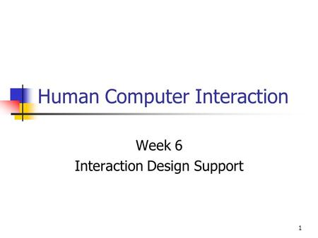 1 Human Computer Interaction Week 6 Interaction Design Support.