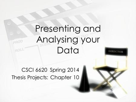 Presenting and Analysing your Data CSCI 6620 Spring 2014 Thesis Projects: Chapter 10 CSCI 6620 Spring 2014 Thesis Projects: Chapter 10.