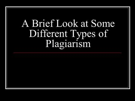 A Brief Look at Some Different Types of Plagiarism.
