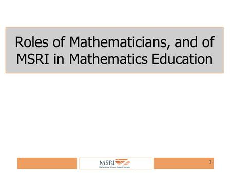 1 Roles of Mathematicians, and of MSRI in Mathematics Education.
