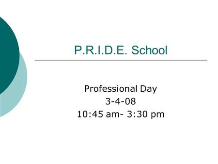 P.R.I.D.E. School Professional Day 3-4-08 10:45 am- 3:30 pm.