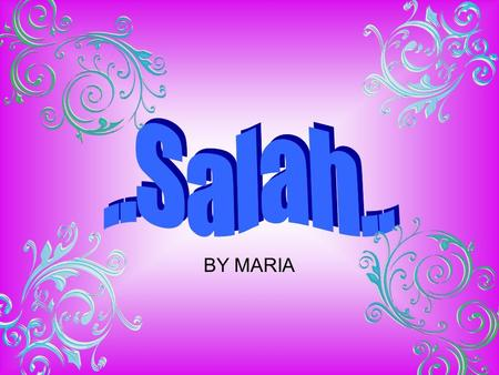 BY MARIA.  What is Salah?  Conditions of Salah  Fardh of Salah  Sunnah in Salah  Mustahab acts in Salah  Makrooh acts in Salah  Wajibat in Salah.