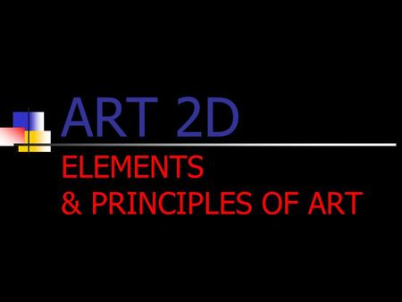 ART 2D ELEMENTS & PRINCIPLES OF ART. THE ELEMENTS OF ART The Elements is the language or building blocks used in art to communicate between the viewer.