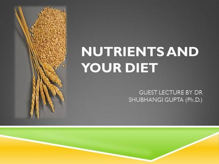 NUTRIENTS AND YOUR DIET GUEST LECTURE BY DR SHUBHANGI GUPTA (Ph.D.)