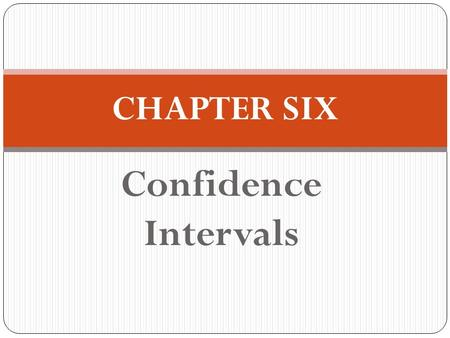 CHAPTER SIX Confidence Intervals.
