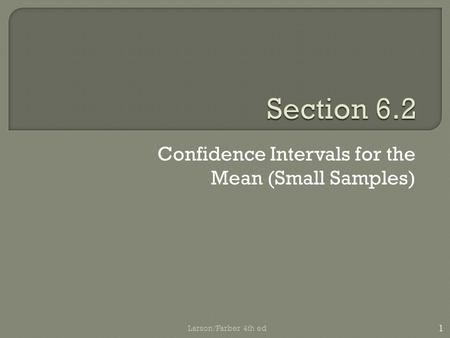 Confidence Intervals for the Mean (Small Samples) 1 Larson/Farber 4th ed.