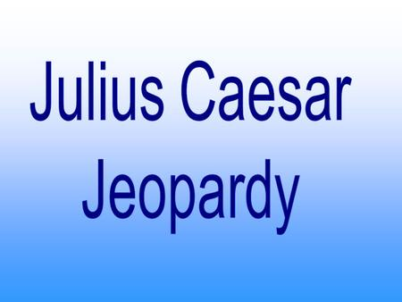 William Shakespeare PotpourriQuotes The Real Caesar Brutus & Cassius Secondary Characters 100 200 300 400 500 100 200 300 400 500 100 200 300 400 500.