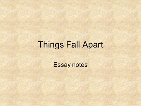 "things fall apart tradition essay there are a lot of reasons why traditions and beliefs play a part in everyone's life there is a large roll for them in the book ""things fall apart"" by."