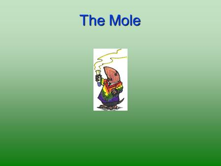 The Mole. 2 Is a counting unit Similar to a dozen, except instead of 12, it's 602 billion trillion 602,000,000,000,000,000,000,000 6.02 X 10 23 (in scientific.