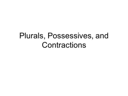 Plurals, Possessives, and Contractions. Possessive Nouns A possessive noun tells who or what owns or has something. Possessive nouns may be common or.