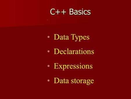 Data Types Declarations Expressions Data storage C++ Basics.