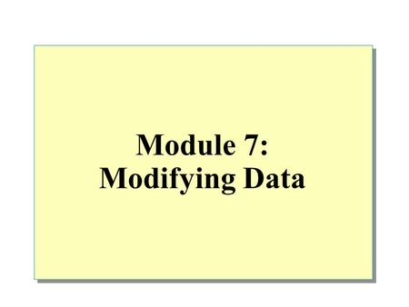 Module 7: Modifying Data. Overview Using Transactions Inserting Data Deleting Data Updating Data Performance Considerations.