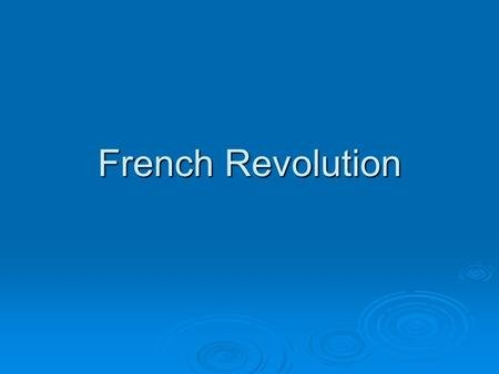 French Revolution French Revolution 1789 Main Idea- Economic & Social in the Old Regime helped cause the French Revolution Why it Matters Now- Throughout.