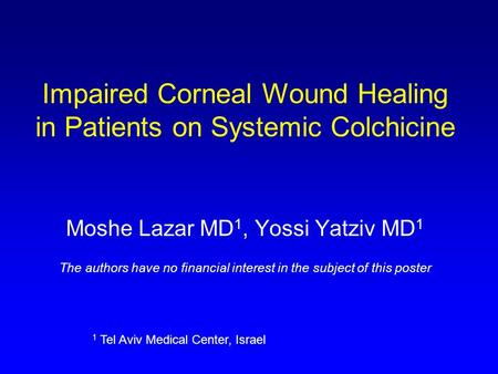 Impaired Corneal Wound Healing in Patients on Systemic Colchicine Moshe Lazar MD 1, Yossi Yatziv MD 1 The authors have no financial interest in the subject.