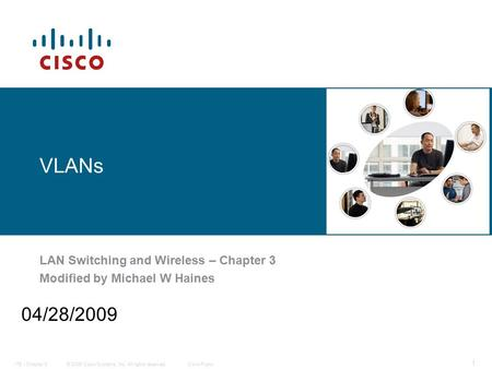© 2006 <strong>Cisco</strong> Systems, Inc. All rights reserved.<strong>Cisco</strong> PublicITE I Chapter 6 1 VLANs LAN Switching and Wireless – Chapter 3 Modified by Michael W Haines.