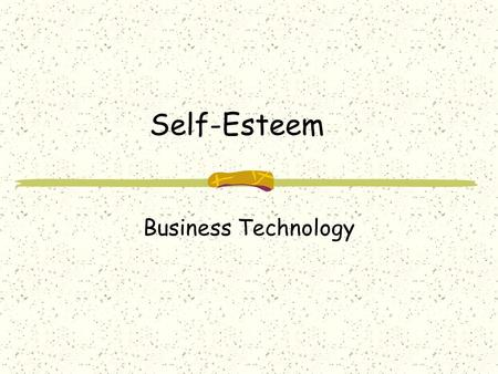 Self-Esteem Business Technology. What is Self-esteem? Self esteem is the opinion you have of yourself. It is based on your attitude to the following:
