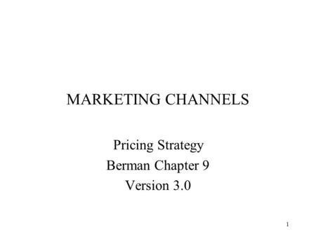 1 MARKETING CHANNELS Pricing Strategy Berman Chapter 9 Version 3.0.