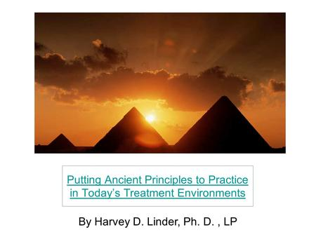 Putting Ancient Principles to Practice in Today's Treatment Environments By Harvey D. Linder, Ph. D., LP.