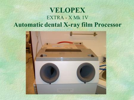 VELOPEX EXTRA - X Mk 1V Automatic dental X-ray film Processor