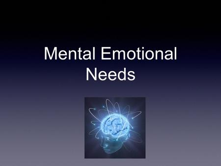 Mental Emotional Needs. Create your own Basic Needs Pyramid You will create a pyramid by answering the following questions: * What are the most important.