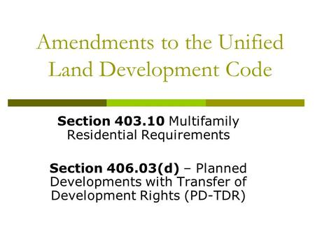 Amendments to the Unified Land Development Code Section 403.10 Multifamily Residential Requirements Section 406.03(d) – Planned Developments with Transfer.