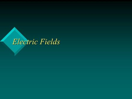 Electric Fields. What You Will Learn An electric field is like a force field.An electric field is like a force field. An electric field is a vector quantity.An.