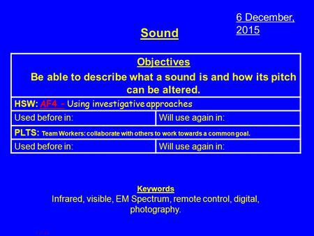 1 of 43 Sound Objectives Be able to describe what a sound is and how its pitch can be altered. HSW: AF4 – Using investigative approaches Used before in:Will.