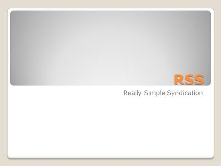 RSS Really Simple Syndication. Overview RSS is a web content syndication format RSS documents are XML and must conform to the xml 1.0 recommendation RSS.
