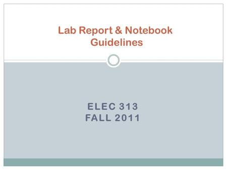 ELEC 313 FALL 2011 Lab Report & Notebook Guidelines.