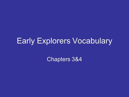 Early Explorers Vocabulary Chapters 3&4. Merchant Someone who buys and sells goods to earn money The rich man bought a silk robe from the merchant.