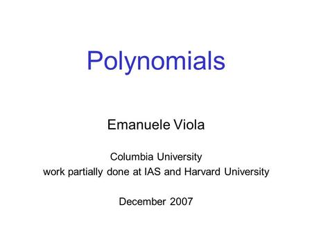 Polynomials Emanuele Viola Columbia University work partially done at IAS and Harvard University December 2007.