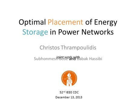 Optimal Placement of Energy Storage in Power Networks Christos Thrampoulidis Subhonmesh Bose and Babak Hassibi Joint work with 52 nd IEEE CDC December.