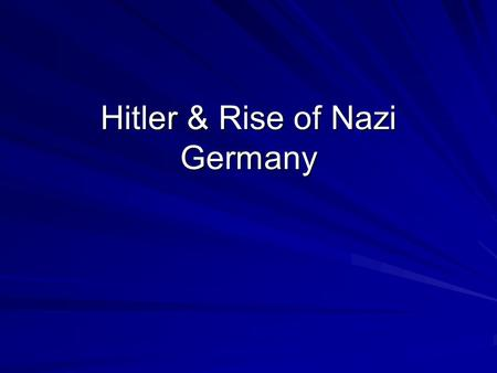 Hitler & Rise of Nazi Germany. Adolf Hitler Born in Austria, moved to Germany & fought in German army during World War I Failed attempt to seize power.