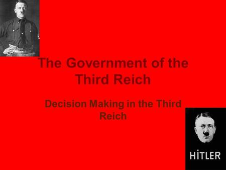 The Government of the Third Reich Decision Making in the Third Reich.