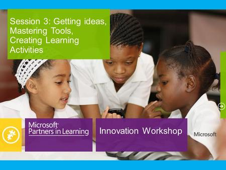 Innovation Workshop Session 3: Getting ideas, Mastering Tools, Creating Learning Activities.