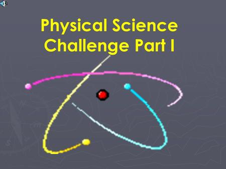 Physical Science Challenge Part I Types of Energy Energy is?? Ability to cause changes in matter. Is energy ever lost? No, it is just changed from one.