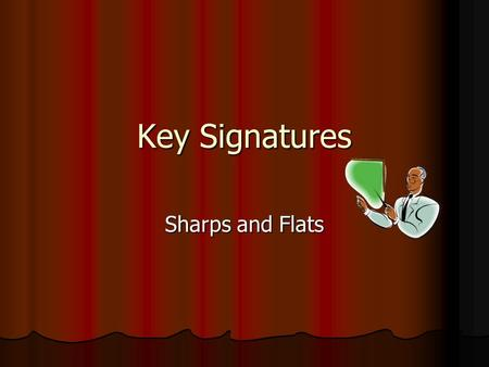 Key Signatures Sharps and Flats. Key Signatures A group of one or more sharps or flats placed right after the clef sign A group of one or more sharps.