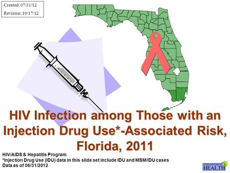HIV Infection among Those with an Injection Drug Use*-Associated Risk, Florida, 2011 HIV/AIDS & Hepatitis Program *Injection Drug Use (IDU) data in this.