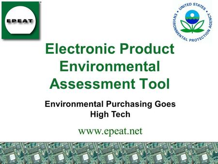 Electronic Product Environmental Assessment Tool Environmental Purchasing Goes High Tech www.epeat.net.